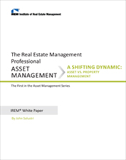 IREM White Paper on Asset Management - A Shifting Dynamic: Asset vs. Property Management