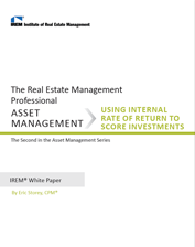 IREM Publication: IREM Asset Management White Paper: Using Internal Rate of Return (IRR) to Score Investments