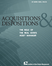 IREM Publication: Acquisitions & Dispositions: The Role of The Real Estate Asset Manager