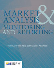 IREM Publication: Market Analysis & Monitoring and Reporting: The Role of the Real Estate Asset Manager