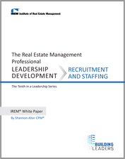 IREM Publication: IREM White Paper on Leadership Development: Recruitment and Staffing (Download)